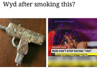 """Memes, News, and Smoking: Wyd after Smoking this?  Catoodankmyguy  breakyourownnews.com  LIVE  BREAKING NEWS  MAN CAN'T STOP SAYING """"YAH""""  16:00  mnr Yuh"""