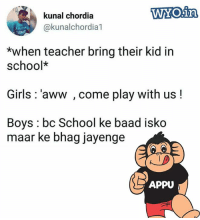 😅😅: WYO.irn  kunal chordia  @kunalchordia1  T2A0  *when teacher bring their kid in  school*  Girls: 'aww , come play with us!  Boys: bc School ke baad isko  maar ke bhag jayenge  APPU 😅😅