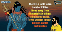 Beard, Memes, and Baba: WYOin  BEARD  There is a lot to learn  BABA  from Lord Shiva.  Move away from  materialistic things,  Find peace inside.  Even when in power.  Be kind, gentle  and humble Har Har Mahadev!