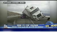 Woah: High Winds Tip Semi-Truck Directly Onto A Cop Cruiser On A Wyoming Highway! 👀 Watch Now On WorldStarHipHop.com & The WorldStar App! (Posted by @PersistWSHH) WSHH: WYOMING HIGHWAY PATROL  SEMI VS COP CRUISER  NES HEAD  FOX  NEWS  STRONG WINDS BLOW BIG RIG OVER ON HIGHWAY  Chan  NES HEADLINES HEAD Woah: High Winds Tip Semi-Truck Directly Onto A Cop Cruiser On A Wyoming Highway! 👀 Watch Now On WorldStarHipHop.com & The WorldStar App! (Posted by @PersistWSHH) WSHH