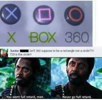 https://www.facebook.com/junior.lopez.188: X BOX 360  Junior  Isn't 360 suppose to be a rectangle not a circle??!!  720 is the circle  You went full retard, man.  Never go full retard. https://www.facebook.com/junior.lopez.188