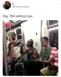 Funny, Sex, and Wtf: X.  @handsumquis  Day 784 without sex Lmaoooo wtf is this