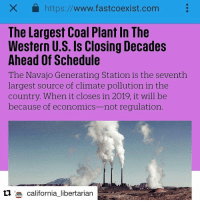 """Repost @california_libertarian with @repostapp ・・・ Three years ago, the EPA struck a dealwith the owners of the largest coal plant in the Western U.S. to close the plant by 2044. Now—because of economics, not regulation—the owners plan to shut the plant down by 2019 instead. The Navajo Generating Station, 12 miles from the Grand Canyon near Page, Arizona, is the seventh largestindividual source of climate pollution in the country, pumping out more than 14 million metric tons of carbon dioxide emissions a year. It's also a major source of air pollution for people living nearby; by some estimates, shutting it down will also save more than $127 million a year in health costs Both the plant and the nearby coal mine also use a significant amount of water that would otherwise be used as drinking water for the Navajo Nation. """"It's clean water that they're using,"""" says Percy Deal from Dine Care, a local Navajo environmental group. """"I really believe that it's time to put an end to that. That 31,000 acre-feet of water is Navajo water, and for almost 50 years now, Navajos have not been able to use it."""" While Navajos have experienced the negative effects of the plant and mine, the power has been sent elsewhere; 18,000 homes on the reservation still don't have electricity. Like other coal plants, the Navajo Generating Station has been struggling to compete with cheap natural gas. The plant's customers have been paying more than they would otherwise. The Central Arizona Project, one of the main purchasers of power, reported in a recent presentation that they could have saved $38.5 million in 2016 by purchasing power at standard market rates instead of the coal plant. Coal plants also face competition from renewables, at a time when demand for new electricity in the U.S. is growing slowly. """"As new gas-fired and renewable resources are being added every month, this means that more supply-side resources are competing for the same or almost the same demand,"""" David Schissel, director """