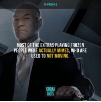Facts, Frozen, and Memes: X-MEN 2  MOST OF THE EXTRAS PLAYING FROZEN  PEOPLE WERE ACTUALLY MIMES, WHO ARE  USED TO NOT MOVING.  CINEMA  FACTS I think X2 is one of best superhero movies, how about you? - Follow @cinfacts for more posts - RyanReynolds WadeWilson Domino ZazieBeetz CableAndDeadpool Logan HughJackman Xmen DarkPhoenix Wolverine TheWolverine MarvelUniverse Cyclops TyeSheridan ScottSummers TheDarkPhoenix JeanGrey Phoenix SophieTurner 20thCenturyFox XmenUniverse FoxStudios XMenDarkPhoenix PatrickStewart CharlesXavier ProfessorX Apocalypse DaysofFuturePast xmen professorx mimes