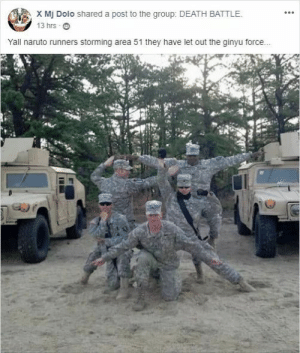 The Government has found an appropriate response to the Area 51 invasion via /r/memes https://ift.tt/2LKquWu: X Mj Dolo shared a post to the group: DEATH BATTLE.  13 hrs  Yall naruto runners storming area 51 they have let out the ginyu force... The Government has found an appropriate response to the Area 51 invasion via /r/memes https://ift.tt/2LKquWu