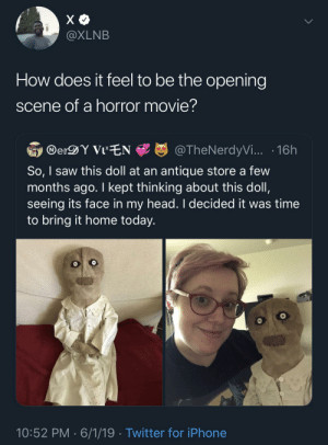 Anyone have any spare fire? (via /r/BlackPeopleTwitter): X  @XLNB  How does it feel to be the opening  scene of a horror movie?  DerDY VIEN  @TheNerdyVi... 16h  So, I saw this doll at an antique store a few  months ago. I kept thinking about this doll,  seeing its face in my head. I decided it was time  to bring it home today.  10:52 PM 6/1/19 Twitter for iPhone Anyone have any spare fire? (via /r/BlackPeopleTwitter)