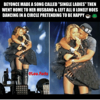 "Beyonce, Facts, and Funny: BEYONCE MADEASONG CALLED ""SINGLE LADIES"" THEN  WENT HOME TO HER HUSBAND & LEFTALLULONELY HOES  DANCINGINACIRCLE PRETENDING TO BE HAPPY  @Lou Facts 😂😂😂"