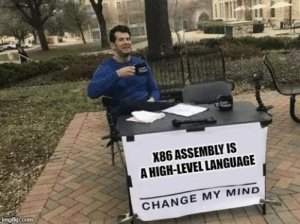 Electron Switching Is The Only True Programming: X86 ASSEMBLY IS  A HIGH-LEVEL LANGUAGE  imgflip.com  CHANGE MY MIND Electron Switching Is The Only True Programming