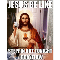 funny jesus pictures: JESUS BE LIKE  STEPPIN OUT TONIGHT  HABDAYFLOWN