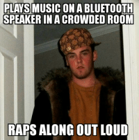 PLAYS MUSIC ON ABLUETOOTH  SPEAKER IN A CROWDED  ROOM  RAPS ALONG OUT LOUD He was trying to be loud enough for everyone to hear