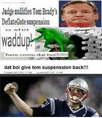 what really happened: Judge nullifies Tom Brady's  DeflateGate suspension  o shit  Waddu  here e dat boi  dat boi give tom suspenssion back!!!  Published 04/05 2016 11-22 AM  prater 04/25 201f 11 n2AM what really happened