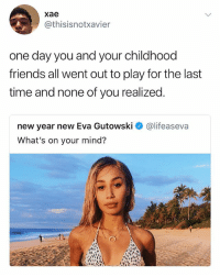 Friends, New Year's, and Time: xae  @thisisnotxavier  one day you and your childhood  friends all went out to play for the last  time and none of you realized.  new year new Eva Gutowski  What's on your mind?  @lifeaseva wau