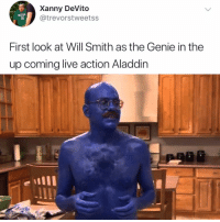 Aladdin, Memes, and Will Smith: Xanny DeVito  @trevorstweetss  BOSTON  36  First look at Will Smith as the Genie in the  up coming live action Aladdin Looks more like Tobias Funke 😂 (tw: trevorstweetss)