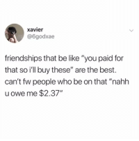 """venmo is the destroyer of all friendships: xavier  @6godxae  friendships that be like """"you paid for  that so i'll buy these"""" are the best.  can't fw people who be on that """"nahh  u owe me $2.37"""" venmo is the destroyer of all friendships"""
