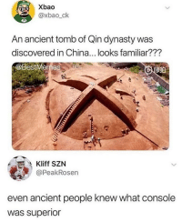 Oh yea 😎 (credit: xbao_ck and peakrosen): Xbao  @xbao_ck  An ancient tomb of Qin dynasty was  discovered in China... looks familiar??'?  @BestMemes  Kliff SZN  @PeakRosen  even ancient people knew what console  was superior Oh yea 😎 (credit: xbao_ck and peakrosen)