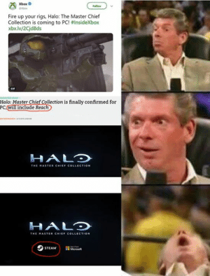 Fire, Halo, and Memes: Xbox  Follow  Fire up your rigs, Halo: The Master Chief  Collection is coming to PC! #InsideXbox  xbx.lv/2Cjd8ds  Halo: Master Chief Collection is finally confirmed for  PC,will include Rea  HALD  THE MASTE CHIEF COLLECTION  HALO Excited for Reach and the possibility to replace Halo 4 models with Halo 3's.  - Dead Sirious  Post boosted by our big brother PokeLogic