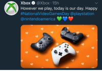 PlayStation, Xbox, and Happy: Xbox @Xbox 15h  However we play, today is our day. Happy  #NationalVideoGamesDay @playstation  @nintendoamerica Xbox being wholesome for the National Videogames Day.