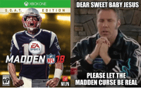 maddening: XBOXONE  DEAR SWEET BABY JESUS  G. O. A.T. EDITION  PATRIOTS  EA  SPORTS  MADDEN  @NFL MEMES  PLEASE LET THE  RP  NFLPA MADDEN CURSE BE REAL