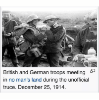 Memes, British, and 🤖: Xcha  British and German troops meeting *-  in no man's land during the unofficial  truce. December 25, 1914. What an incredibly historic moment 🤭