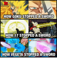 Anime, Broly, and Dragonball: XCLUSMES  HOW GOKU STOPPED ASWORD  FB.com/DBZexclusives  HOW 17 STOPPED A SWORD  FB.CoM/D BZexclusives  HOW VEGETA STOPPED ASWORD 😆😆tag some Vegeta fans - . (Please give us credit in the description if you repost this 👍🏼@dbz_exclusives). ━━━━━━━━━━━━━━━━━━━━━ dbz dragonball dbzmemes dragonballsuper cosplay comics goku supersaiyangod onepunchman broly anime manga superman dragonballz vegeta trunks naruto hot supersaiyan beerus gohan superhero androids movie trailer zamasu like4lik bardock saiyan vegito