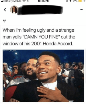 "Dank, Honda, and Memes: Xfinity Mobile  10:35  PNM  When I'm feeling ugly and a strange  man yells ""DAMN YOU FINE"" out the  window of his 2001 Honda Accord  @humor me pink I. Can't. Deal. 😂 by madz528 MORE MEMES"