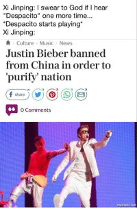 """<p>Su🅱️reme Leader via /r/memes <a href=""""http://ift.tt/2uHnDF3"""">http://ift.tt/2uHnDF3</a></p>: Xi Jinping: I swear to God if I hear  """"Despacito"""" one more time...  Despacito starts playing*  Xi Jinping:  Culture Music-News  Justin Bieber banned  from China in order to  'purify' nation  O Comments  mematic.net <p>Su🅱️reme Leader via /r/memes <a href=""""http://ift.tt/2uHnDF3"""">http://ift.tt/2uHnDF3</a></p>"""