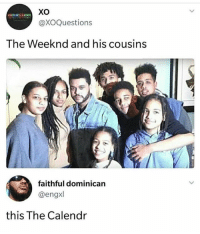 Funny, Memes, and Savage: Xo  @XOQuestions  The Weeknd and his cousins  faithful dominican  @engxl  this The Calendr Follow @hardcorecomedy2.0 for daily Savage memes 💀