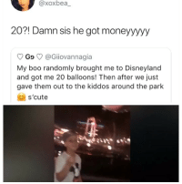 Boo, Disneyland, and Girl Memes: @xoxbea  20?! Damn sis he got moneyyyyy  Go @Giiovannagia  My boo randomly brought me to Disneyland  and got me 20 balloons! Then after we just  gave them out to the kiddos around the park  s'cute 😂😂😂😂😂