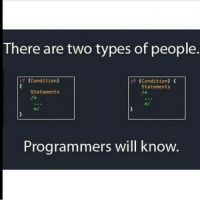 There are two types of people.  if (Condition)  if (Condition  Statements  Statements  Programmers will know