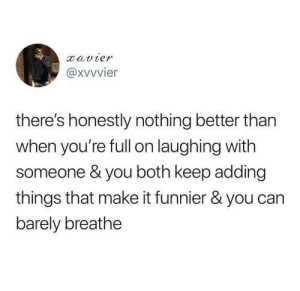 meirl by theexoticidiot MORE MEMES: @xvvvier  there's honestly nothing better than  when you're full on laughing with  someone & you both keep adding  things that make it funnier & you can  barely breathe meirl by theexoticidiot MORE MEMES