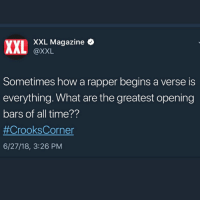 Bars or nah❓ ➡️ DM 5 FRIENDS FOR A SHOUTOUT: XXL Magazine  @XXL  Sometimes how a rapper begins a verse is  everything. What are the greatest opening  bars of all time??  #CrooksCorner  6/27/18, 3:26 PM Bars or nah❓ ➡️ DM 5 FRIENDS FOR A SHOUTOUT