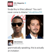 "@_theblessedone is hands down the best page on IG. A must follow!: XXL  XXL Magazine  @XXL  Soulja Boy to Shia LaBeouf: ""You can't  never come to Atlanta."" trib.al/HbovFIR  dee breezy  @xxdbreezyxx  grammatically speaking, this is actually  an invitation @_theblessedone is hands down the best page on IG. A must follow!"