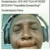 """Memes, 🤖, and You: Xxxtentacion: AYE AYE YUH AYYEEEE  BITCHHH *Inaudible Screeching*  Xxxtentacion Fans Here comes the """" you probably only listened to look at me"""""""