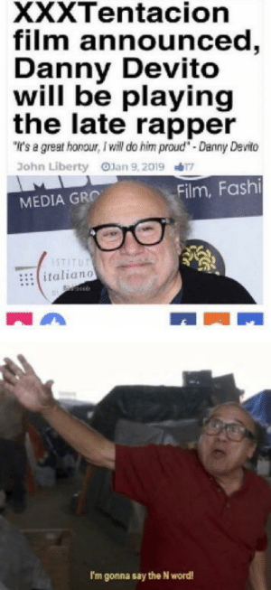 """Money, Reddit, and Shut Up: XXXTentacion  film announced,  Danny Devito  will be playing  the late rapper  """"It's a great honour, I wiw do him proud""""-Danny Devito  John Liberty 0lan 9,20197  Film, Fashi  MEDIA GRO  italiano  I'm gonna say the N word! Shut up and take my money"""