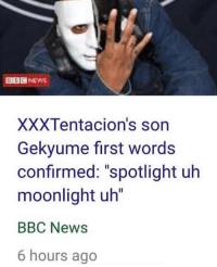 "first: XXXTentacion's son  Gekyume first words  confirmed: ""spotlight uh  moonlight uh  BBC News  6 hours ago"