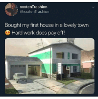 Funny, God, and Work: xxxtenTrashion  @xxxtenTrashion  Bought my first house in a lovely town  9 Hard work does pay off! Ain't god good