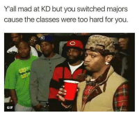 Bruh 😭😂: Y all mad at KD but you switched majors  cause the classes were too hard for you.  GIF Bruh 😭😂