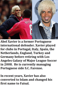 Memes, Zoolander, and Netherlands: y co  Abel Xavier is a former Portuguese  international defender. Xavier played  for clubs in Portugal, Italy, Spain, the  Netherlands, England, Turkey and  Germany before retiring with Los  Angeles Galaxy of Major League Soccer  in 2008. He is currently managing  Portuguese side S.C. Farense.  In recent years, Xavier has also  converted to Islam and changed his  first name to Faisal. Abel Xavier has converted to Islam, changed his name to Faisal, and looks like he should be in the Zoolander film.