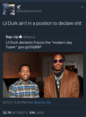 "Future, Lil Durk, and Rap: y.. @Designbyvernon  Lil Durk ain't in a position to declare shit  Rap-Up @RapUp  Lil Durk declares Future the ""modern day  Tupac"" goo.gl/Odj88P  5/21/17, 2:43 PM from Smyrna, GA  32.7K RETWEETS 51K LIKES If you dont shut your mouth youll be Lil Murked!"