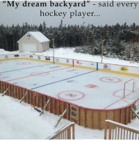 "Hockey, Player, and Dream: y dream backyard""  said every  hockey player ITS MY DREAM BACKYARD!  - Connor McDavid"