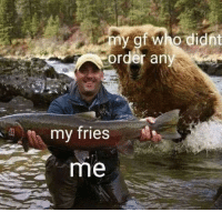 Memes, Help, and Girlfriends: y gf who didnt  order any  my fries  me I'm pretty sure girlfriends are the reason XL is a socially acceptable size to order. <p><b><i>You need your required daily intake of memes! Follow <a>@nochillmemes</a>​ for help now!</i></b><br/></p>