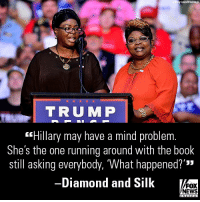 """On """"Fox & Friends,"""" Diamond And Silk gave their two cents about Hillary Clinton, President Donald J. Trump, and the recent elections in NJ and VA.: y Lois/Wirelmage  TRUMP  """"Hillary may have a mind problem  She's the one running around with the book  still asking everybody, 'What happened?'""""  -Diamond and Silk  '33  FOX  NEWS On """"Fox & Friends,"""" Diamond And Silk gave their two cents about Hillary Clinton, President Donald J. Trump, and the recent elections in NJ and VA."""