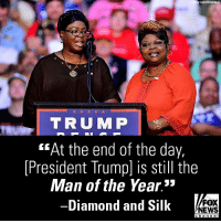 """Friends, Memes, and News: y Lous Wirelmage  TRUMP  """"At the end of the day,  [President Trump] is still the  Man of the Year.""""  -Diamond and Silk  FOX  NEWS Moments ago on """"FOX & Friends Weekend,"""" @diamondandsilk weighed in on the President @realDonaldTrump-TIME Magazine """"Person of the Year"""" controversy."""