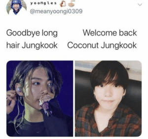 : y o ongles  @meanyoongi0309  Welcome back  Goodbye long  hair Jungkook  Coconut Jungkook