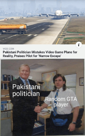 Lul i love GTA xdddd: Y RONINYUR TAE  VICE.COM  Pakistani Politician Mistakes Video Game Plane for  Reality, Praises Pilot for 'Narrow Escape'  Pakistani  politician  Random GTA  player Lul i love GTA xdddd