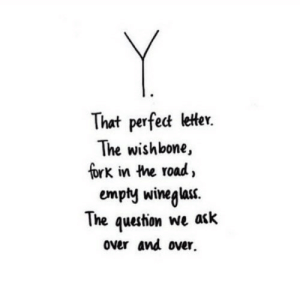 https://iglovequotes.net/: Y  That perfect letter.  The wishbone,  fork in the road,  empty wineglas.  The question we ack  over and over https://iglovequotes.net/