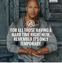 Memes, 🤖, and Rock: Y THE ROCK  AMBITION  FORALL THOSEHAVINGA  HARD TIME RIGHT NOW  TEMPORARY Hard times won't last, tough people do. Keep your head up! - DOUBLE TAP IF YOU AGREE!