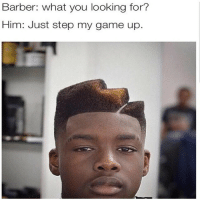 Barber: what you looking for?  Him: Just step my game up. Second story swag upstairs gotoyourroom funny meme funnypictures barber haircut lmao misc aware ayy lmao
