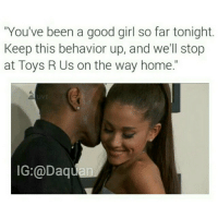 """Chill, Daquan, and Funny: """"You've been a good girl so far tonight.  Keep this behavior up, and we'll stop  at Toys R Us on the way home.""""  IG:@Daquan No chill😭"""