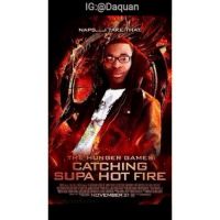 Loool am i the only who wants to watch this😂😂: IG:@Daquan  NAPS  TAK  THE HUNGER GAMES  CATCHING  SUPA HOT FIRE  NOVEMBER 21 Loool am i the only who wants to watch this😂😂